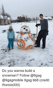 Snowman Meme - 25 best memes about wanna build a snowman wanna build a