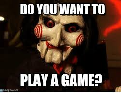 Play All The Games Meme - do you want to play a game memegencom game meme on me me