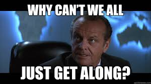 Can T We All Just Get Along Meme - why can t we all just get along mars attacks jack nicholson