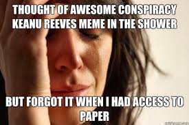Keanu Reeves Conspiracy Meme - thought of awesome conspiracy keanu reeves meme in the shower but