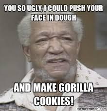 Funny Ugly Memes - you so ugly sanford son pinterest meme