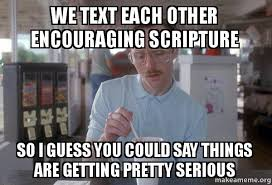 Scripture Memes - we text each other encouraging scripture so i guess you could say