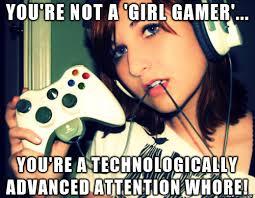 Youre A Whore Meme - girl gamer vs attention whore meme on imgur