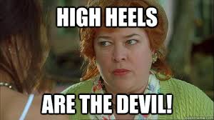 High Heels Meme - high heels are the devil overly protective kathy bates quickmeme