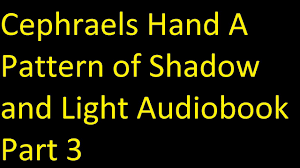 a pattern of shadow and light cephraels hand a pattern of shadow and light book 1 unabridged