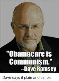 Dave Ramsey Meme - obamacare is communism dave ramsey dave says it plain and simple