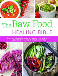 the raw food healing bible discover the healing properties of a