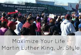 maximize your life martin luther king jr style your sassy self