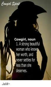 Cowgirl Memes - cowgirl cowgirl noun 1 a strong beautiful woman who know her worth