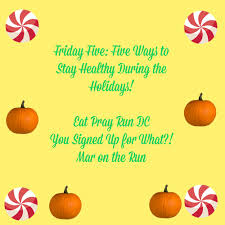friday five 5 ways to stay healthy during holidays eat pray run dc