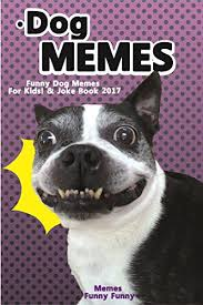 Free Funny Memes - dog memes funny dog memes for kids joke book 2017 memes 2017