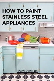 colored kitchen cabinets with stainless steel appliances how to paint stainless steel appliances pmq for two