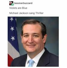 Ted Cruz Memes - roses are red violets are blue michael jackson sang thriller ted