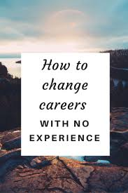 resume cover letter career change best 25 career change ideas on pinterest life changing life how to change career when you don t have any experience