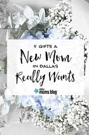 5 gifts a new mom in dallas really wants baby shower gift