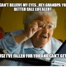 Life Alert Meme - cantbelievemyeyes hey grandpa yo better call life alert useive