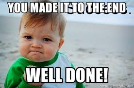 This Is The End Meme Generator - you made it to the end well done success baby meme generator