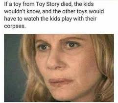 Meme Toy Story - if a toy from toy story died meme xyz