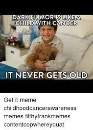 Sm Meme - darkhuumorisliikea child with cancer ebwe believe in ihilism it