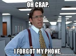 Forgot Phone Meme - oh crap i forgot my phone that would be great office space