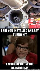 Turbo Meme - i see youinstalled an ebay turbo kit i also like to live life