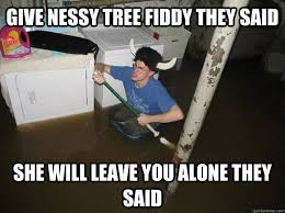 Tree Fiddy Meme - give nessy tree fiddy they said she will leave you alone they said