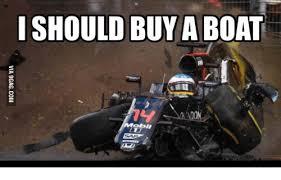 I Should Buy A Boat Meme - i should buy aboat f1 crash meme on me me