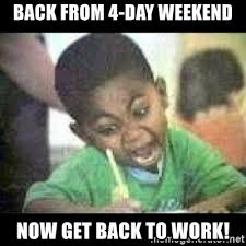 4 Day Weekend Meme - back from 4 day weekend now get back to work black kid coloring