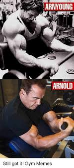 Arnold Gym Memes - arn young arnold still got it gym memes arnold meme on sizzle