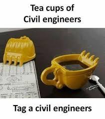 Civil Engineering Meme - tea cups of civil engineers tag a civil engineers funny memes