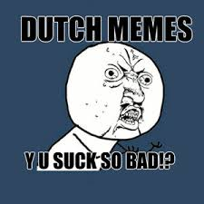 Dutch Memes - dutch memes by rauwrtsch meme center