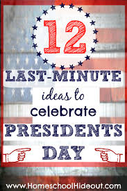 12 last minute ideas to celebrate presidents day homeschool hideout