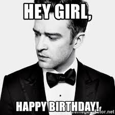 Justin Timberlake Meme - hey girl happy birthday good guy justin timberlake meme generator