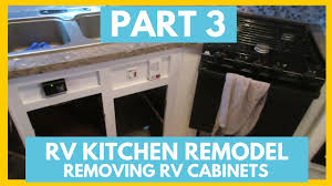 Rv Kitchen Cabinets Part 3 Rv Cabinet Removal Fifth Wheel Remodel The Freedom
