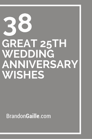great wedding sayings 38 great 25th wedding anniversary wishes 25 wedding anniversary