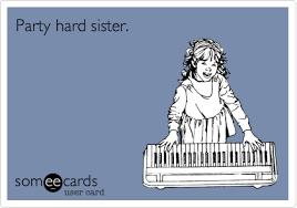 funny sister birthday cards party hard sister birthday ecard
