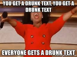 you get a drunk text you get a drunk text everyone gets a drunk