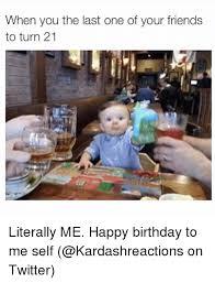 Happy 21 Birthday Meme - 25 best memes about turning 21 turning 21 memes