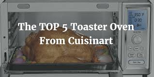 Toaster Oven With Auto Slide Out Rack The Top 5 Toaster Oven From Cuisinart Food Processr