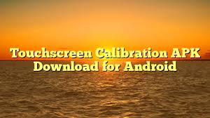 touch screen calibration apk touchscreen calibration apk for android apk gems