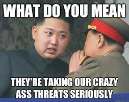 Crazy Ass Memes - what do you mean they re taking our crazy ass threats seriously
