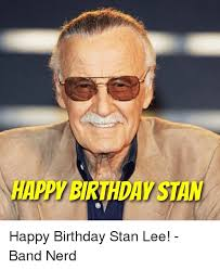 Nerd Birthday Meme - 25 best memes about stan lee stan and nerd stan lee stan