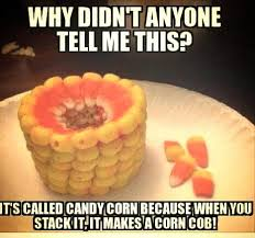 Candy Corn Meme - it s called candy corn because when you stack it justpost