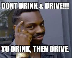 Drink Driving Memes - meme creator dont drink drive yu drink then drive meme