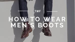 how to wear men u0027s boots men u0027s style tips youtube
