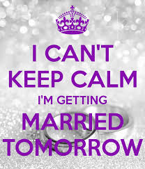 getting married quotes keep calm i get married tomorrow search occasions