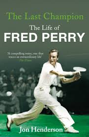 the last champion the life of fred perry amazon co uk jon