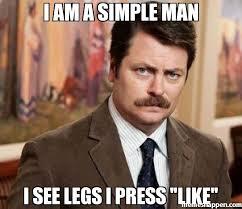 I Am Meme - i am a simple man i see legs i press like meme ron swanson