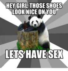 Lets Fuck Memes - 25 best memes about nice shoes wanna fuck nice shoes wanna
