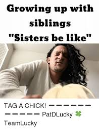 Memes About Sisters - 25 best memes about sisters be like sisters be like memes
